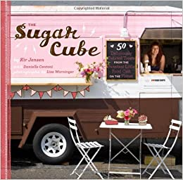 The sugar cube 50 deliciously twisted treats from the sweetest the sugar cube 50 deliciously twisted treats from the sweetest little food cart on the planet kir jensen lisa warninger danielle centoni 9781452101262 forumfinder Gallery