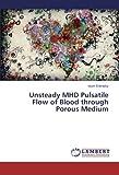 Unsteady MHD Pulsatile Flow of Blood through Porous Medium