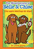 The Misadventures of Belle and Chloe - Do You Want Ketchup on That?, Doyle Walker, 1479129771