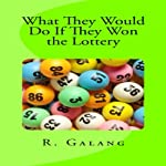 What They Would Do if They Won the Lottery | R. Galang