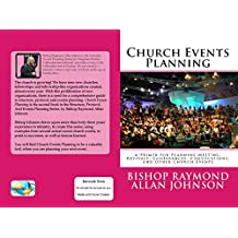 Church Events Planning: A Primer for Planning Meeting, Revivals, Conferences, Convocations, And Other Church Events (Structure, Protocol, and EventsPlanning Book 2)