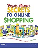 Bargain Hunter's Secrets to Online Shopping, Michael Miller, 0789732017