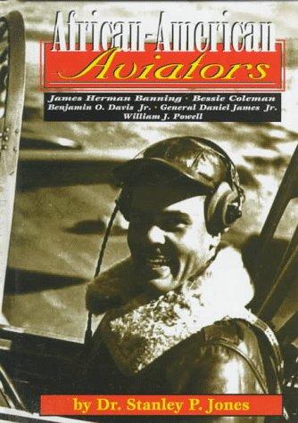 African-American Aviators: Bessie Coleman, William J. Powell, James Herman Banning, Benjamin O. Davis, Jr., General Daniel James, Jr. (Short Biographies)