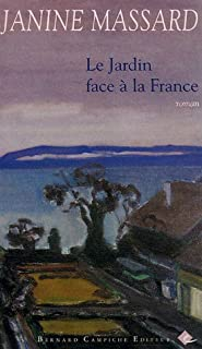 Le jardin face à la France : roman, Massard, Janine