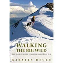 Walking the Big Wild : From Yellowstone to Yukon on the Grizzly Bears' Rail