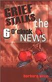 Grief Stalks the 6 O'Clock News, Barbara Olive, 0966726979