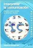 img - for interpretar la comunicacion estudios sobre medios en america book / textbook / text book
