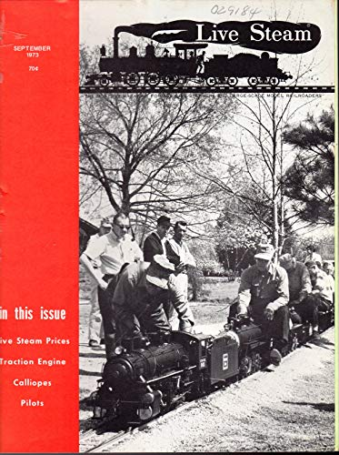 (Live Steam Magazine: The Magazine for All Live Steamers and Large-Scale Model Railroads, Volume 7, No. 10: October, 1973)