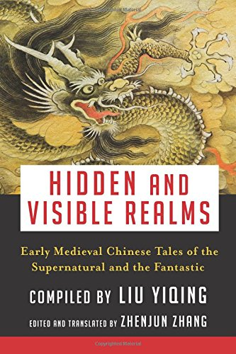 Hidden and Visible Realms: Early Medieval Chinese Tales  of the Supernatural and the Fantastic (Translations from the Asian Classics)