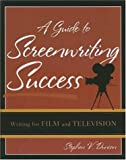 A Guide to Screenwriting Success, Stephen V. Duncan, 0742553000