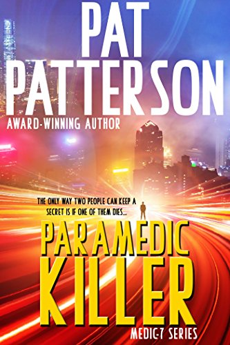 Paramedic Killer - The only way two people can keep a secret is if one of them dies (Medic 7 Series Book 2) by [Patterson, Pat]