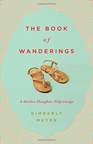 Download The Book of Wanderings: A Mother-Daughter Pilgrimage ebook