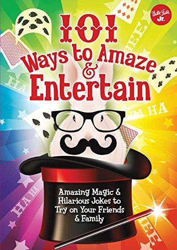 101 Ways to Amaze & Entertain (101 Things)