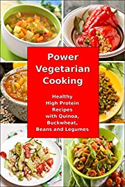 Power Vegetarian Cooking: Healthy High Protein Recipes with Quinoa, Buckwheat, Beans and Legumes: Health and Fitness Books (Slimming Superfood Cookbook to Help You Lose Weight Without Dieting 1)