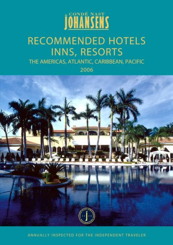 Conde Nast Johansens Recommended Hotels, Inns, Resorts and Spas - The Americas, Atlantic, Caribbean, Pacific 2006 (JOHANSENS RECOMMENDED HOTELS INNS ... NORTH AMERICA, BERMUDA, CARIBBEAN PACIFIC) (Conde Nast Best Caribbean Resorts)