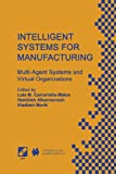 Intelligent Systems for Manufacturing : Multi-Agent Systems and Virtual Organizations Proceedings of the BASYS'98 -- 3rd IEEE/IFIP International Conference on Information Technology for BALANCED AUTOMATION SYSTEMS in Manufacturing Prague, Czech Republic, August 1998, , 1475755473