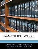 Sämmtlich Werke, Christoph Ernst Houwald and Friedrich Wilhelm Adami, 114377454X