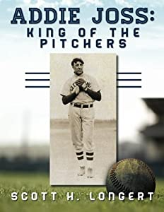 Addie Joss: King of the Pitchers