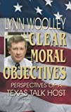 Clear Moral Objectives : Perspectives of a Talk Show Host, Woolley, Lynn, 1571688110