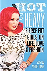 Hot & Heavy: Fierce Fat Girls on Life, Love & Fashion