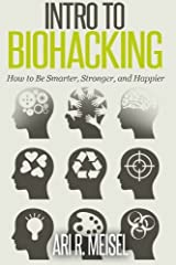 Intro to Biohacking: Be Smarter, Stronger, and Happier Paperback