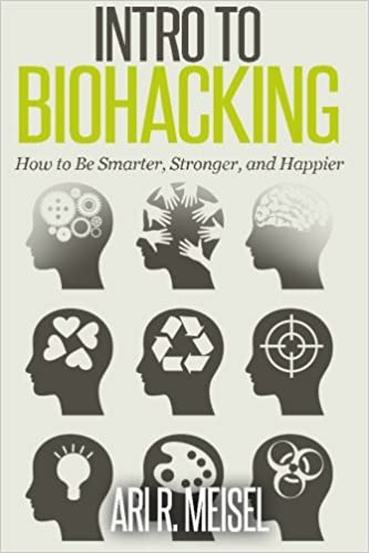 Intro to Biohacking: Be Smarter, Stronger, and Happier