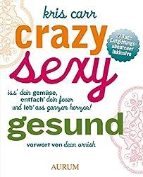 Crazy, sexy, gesund: Iss' dein Gemüse, entfach' dein Feuer und leb' aus ganzem Herzen! (German Edition)
