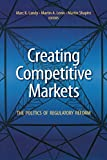 img - for Creating Competitive Markets: The Politics of Regulatory Reform book / textbook / text book