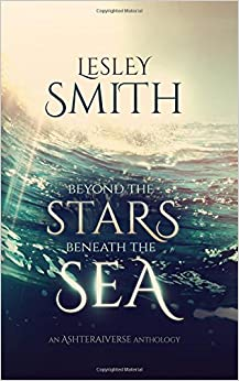 Beyond the Stars Beneath the Sea: Volume 1 (The Ashteraiverse)