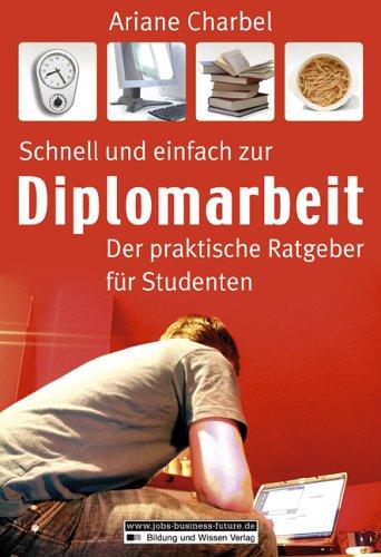 Schnell und einfach zur Diplomarbeit: Der praktische Ratgeber für Studenten