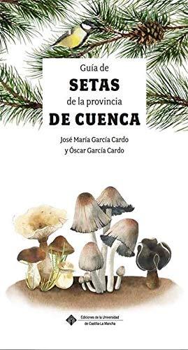 Guía de setas de La Provincia De Cuenca: 001 (DIVULGATIO) por Óscar García Cardo,José María García Cardo