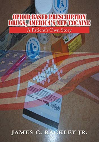 Opioid-Based Prescription Drugs, America's New Cocaine: A Patient'S Own Story