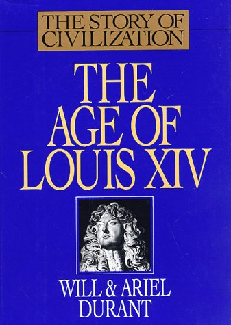 The Age of Louis XIV: A History of European Civilization in the Period of Pascal, Moliere, Cromwell, Milton, Peter the Great, Newton, and Spinoza: 1648-1715 (Story of Civilization Vol. 8)