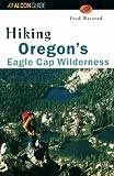 Hiking Oregon's Eagle Cap Wilderness, Malfred I. Barstad and Fred Barstad, 1560443995
