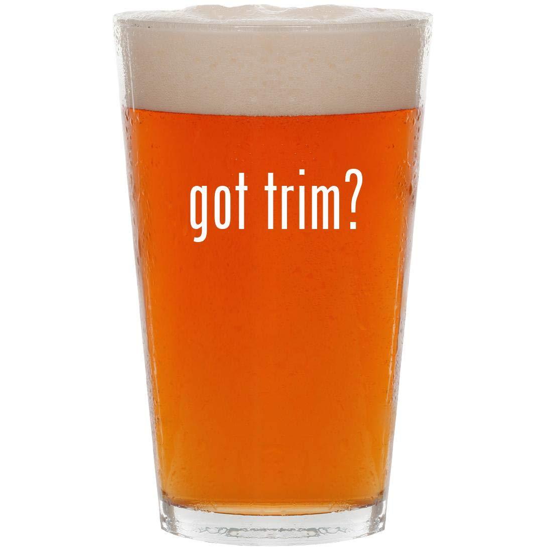 got trim? - 16oz Pint Beer Glass