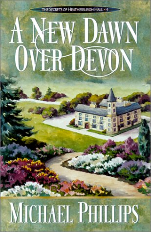 A New Dawn over Devon (Secrets of Heathersleigh Hall #4) by Brand: Bethany House Publishers