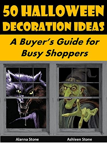 50 Halloween Decoration Ideas: A Buyer's Guide for Busy Shoppers (Holiday Entertaining Book 23)