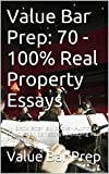 Value Bar Prep: 70 - 100% Real Property Essays *A law e - book: Real Property law study e-book Look Inside!!
