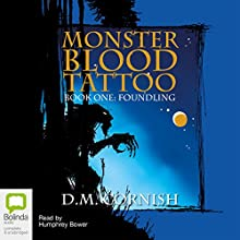 Monster Blood Tattoo: Book 1: Foundling Audiobook by D. M. Cornish Narrated by Humphrey Bower