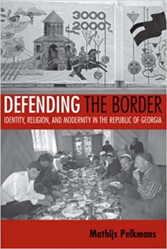 Read online Defending the Border: Identity, Religion, and Modernity in the Republic of Georgia (Culture and Society after Socialism) PDF, azw (Kindle)