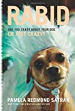 Rabid: Are You Crazy About Your Dog or Just Crazy? by Pamela Redmond Satran (2012-10-16)