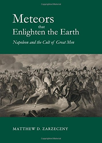 Meteors That Enlighten the Earth: Napoleon and the Cult of Great Men