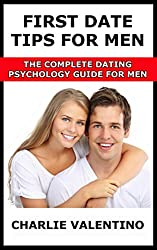 First Date Tips For Men - The Complete Dating Psychology Guide For Men (English Edition)