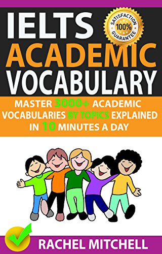 Ielts Academic Vocabulary: Master 3000+ Academic Vocabularies By Topics Explained In 10 Minutes A Day (Ebook Ielts)
