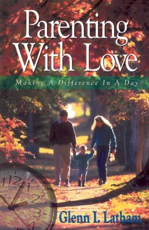 Parenting With Love: Making a Difference in a Day cover