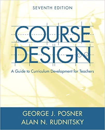 Course design a guide to curriculum development for teachers 7th course design a guide to curriculum development for teachers 7th edition george j posner alan n rudnitsky 9780205457663 amazon books fandeluxe Image collections
