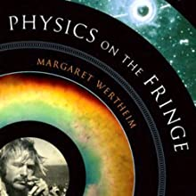 Physics on the Fringe: Smoke Rings, Circlons, and Alternative Theories of Everything Audiobook by Margaret Wertheim Narrated by Christine Williams