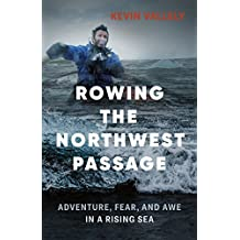 Rowing the Northwest Passage: Adventure, Fear, and Awe in a Rising Sea