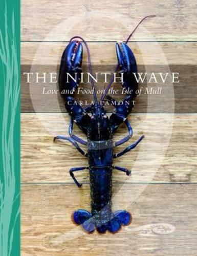 The Ninth Wave: Love and Food on the Isle of Mull by Carla Lamont (2014-11-10)