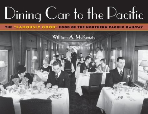 "Dining Car To The Pacific: The ""Famously Good"" Food of the Northern Pacific Railway (Fesler-Lampert Minnesota Heritage)"